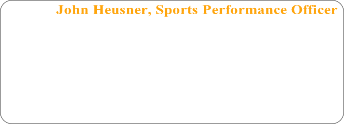 John Heusner, Sports Performance Officer